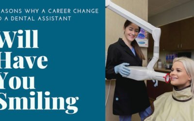 8 Reasons Why a Career Change to a Dental Assistant Will Have You Smiling